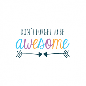 Don't Forget to be Awesome – iPhone Wallpaper