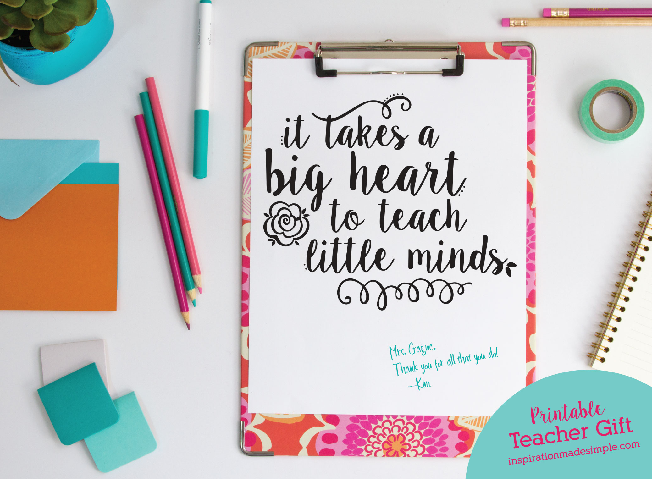 It takes a big heart to teach little minds Printable Quote for Teachers